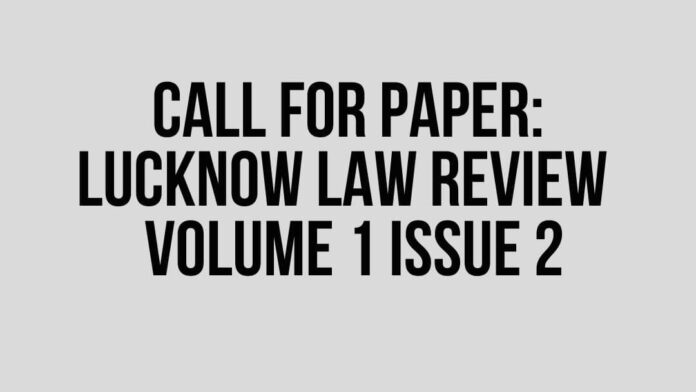 Call for Paper: Lucknow Law Review – Volume 1 Issue 2